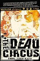 The Dead Circus: A Novel by John Kaye