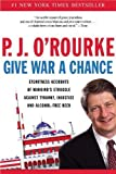 O'Rourke, P. J.: Give War a Chance: Eyewitness Accounts of Mankind's Injustive and Alcohol-Free Beer