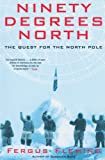 Fleming, Fergus: Ninety Degrees North: The Quest for the North Pole