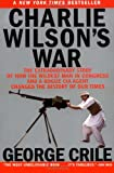 Crile, George: Charlie Wilson&#39;s War: The Extraordinary Story of the Largest Covert Operation in History
