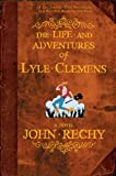 Rechy, John: The Life and Adventures of Lyle Clemens: A Novel