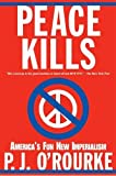 P. J. O'Rourke: Peace Kills: America's Fun New Imperialism
