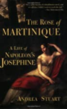 The Rose of Martinique: A Life of Napoleon's…