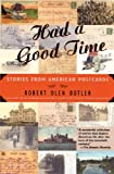 Butler, Robert Olen: Had A Good Time: Stories From American Postcards