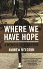 Where We Have Hope: A Memoir of Zimbabwe by…