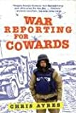 Ayres, Chris: War Reporting for Cowards