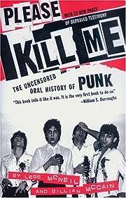 Please Kill Me: The Uncensored Oral History…