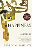 McMahon, Darrin M.: Happiness: A History