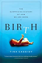Birth: The Surprising History of How We Are…