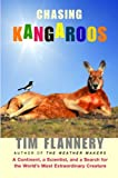 Flannery, Tim: Chasing Kangaroos: A Continent, a Scientist, and a Search for the World's Most Extraordinary Creature