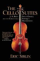 The Cello Suites: J. S. Bach, Pablo Casals,…