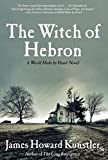 Kunstler, James Howard: The Witch of Hebron: A World Made by Hand Novel