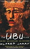 Jarry, Alfred: The Ubu Plays: Ubu Rex; Ubu Cuckolded; Ubu Enchained