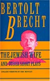 Brecht, Bertolt: The Jewish Wife, and Other Short Plays
