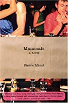 Mammals: A Novel by Pierre Merot