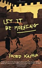 Let It Be Morning by Sayed Kashua