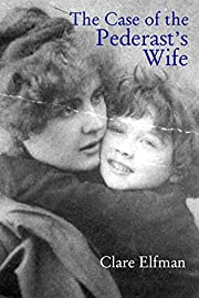 Case of the Pederast's Wife by Clare Elfman