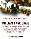Craig, William Lane: A Reasonable Response: Answers to Tough Questions on God, Christianity, and the Bible