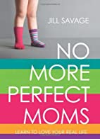 No More Perfect Moms: Learn to Love Your…