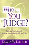 Lutzer, Erwin W.: Who Are You to Judge?: Learning to Distinguish Between Truths, Half-Truths and Lies