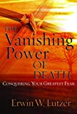 Lutzer, Erwin W..: The Vanishing Power of Death: Conquering Your Greatest Fear