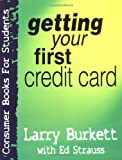 Burkett, Larry: Getting Your First Credit Card (Consumer Books for College Students)