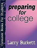 Burkett, Larry: Preparing for College (Consumer Books for Students)