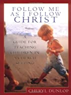 Follow Me As I Follow Christ: A Guide for…