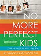 No More Perfect Kids: Love Your Kids for Who…
