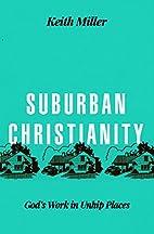 Suburban Christianity: God's Work in Unhip…