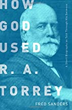 How God Used R.A. Torrey: A Short Biography…