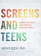 Screens and Teens: Connecting with Our Kids…
