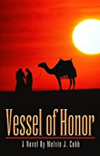 Vessel of Honor by Melvin J. Cobb