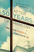 After 50 Years of Ministry: 7 Things I'd Do…