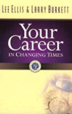 Your Career in Changing Times by Lee Ellis