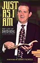 Just As I Am: the life of David Ring as told…