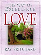 Love: The Way of Excellence by Ray Pritchard
