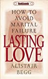 Begg, Alistair: Lasting Love Audio Cassette: How to Avoid Marital Failure