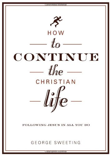 how-to-continue-the-christian-life-following-jesus-in-all-you-do-how-to-the-christian-life