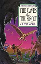 The Caves That Time Forgot by Gilbert Morris