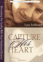 Capture His Heart: Becoming the Godly Wife…