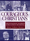 Brown, Joyce Vollmer: Courageous Christians: Devotional Stories for Family Reading