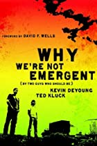 Why We're Not Emergent: By Two Guys Who…