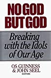 Guinness, Os: No God but God/Breaking With the Idols of Our Age
