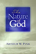 The Nature of God by Arthur Pink