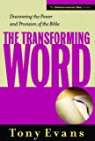Tony Evans: The Transforming Word: Discovering the Power and Provision of the Bible (Understanding God Series)