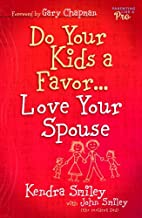 Do Your Kids a Favor...Love Your Spouse by…