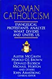 McGrath, Alister E.: Roman Catholicism: Evangelical Protestants Analyze What Divides and Unites Us