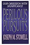 Stowell, Joseph M.: Perilous Pursuits: Our Obsession With Significance