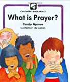 Nystrom, Carolyn: What Is Prayer?